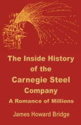 The Inside History of the Carnegie Steel Company