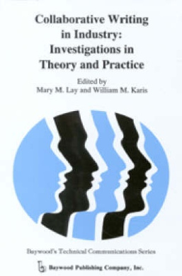 Collaborative Writing in Industry: Investigations in Theory and Practice (Baywood's Technical Communications Series)