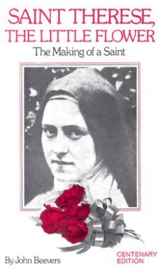 St. Therese the Little Flower: The Making of a Saint