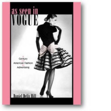 """As Seen in """"Vogue"""": A Century of American Fashion in Advertising (Costume Society of America)"""