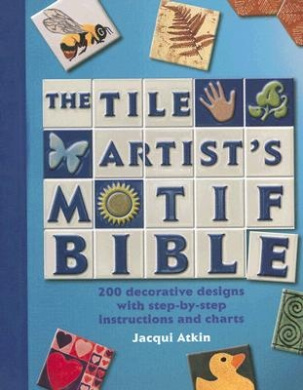 Tile Artists Motif Bible: 200 Decorative Designs with Step-By-Step Instructions and Charts