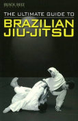 The Ultimate Guide to Brazilian Jiu-Jitsu