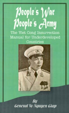 People's War People's Army: The Viet Cong Insurrection Manual for Underdeveloped Countries