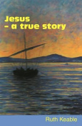 Jesus: a True Story