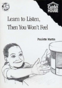 Learn to Listen, Then You Won't Feel