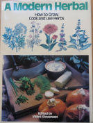 Modern Herbal How to Grow Cook and Use Herbs