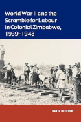 World War II and the Scramble for Labour in Colonial Zimbabwe, 1939-1948