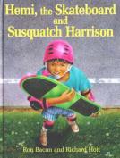 Hemi, the Skateboard and Susquatch Harrison