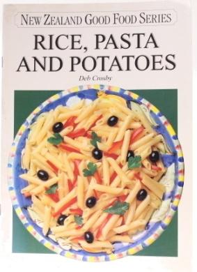 Rice, Pasta & Potatoes (New Zealand good food series)