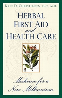 Herbal First Aid and Health Care: Medicine for a New Millennium