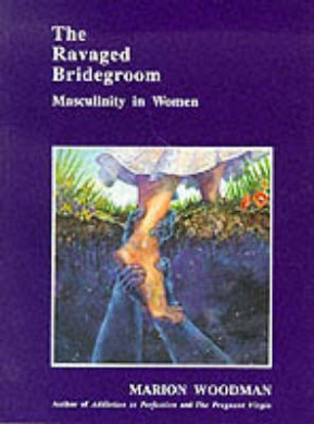 The Ravaged Bridegroom: Masculinity in Women