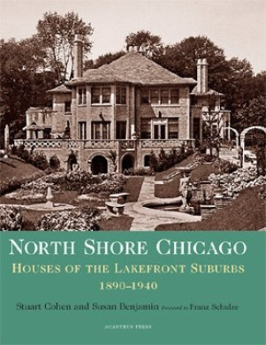 North Shore Chicago: Houses of the Lakefront Suburbs 1890-1940 (Suburban Domestic Architecture S.)