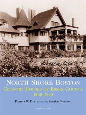 North Shore Boston: Houses of Essex County 1865-1930 (Suburban Domestic Architecture S.)