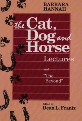 Barbara Hannah: the Cat, Dog and Horse Lectures and the Beyond