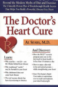 Doctor's Heart Cure, Beyond the Modern Myths of Diet and Exercise