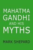 Mahatma Gandhi and His Myths