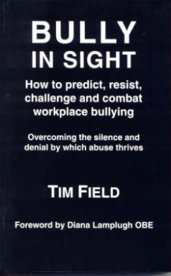 Bully in Sight: How to Predict, Resist, Challenge and Combat Workplace Bullying - Overcoming the Silence and Denial by Which Abuse Thrives