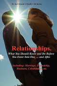 Relationships.What You Should Know and Do Before You Enter Into One...and After.