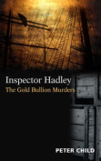 Inspector Hadley, The Gold Bullion Murders