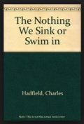 The Nothing We Sink or Swim in
