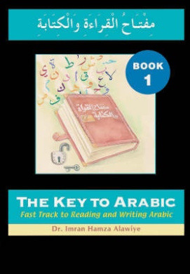 The Key to Arabic: Fast Track to Reading and Writing Arabic: Bk. 1