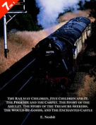 """7 Books in 1 - """"The Railway Children"""", """"Five Children and It"""", """"The Phoenix and the Carpet"""", """"The Story of the Amulet"""", """"The Story of the Treasure-Seekers"""", """"The Would-Be-Goods""""  and """"The Enchanted Castle"""""""