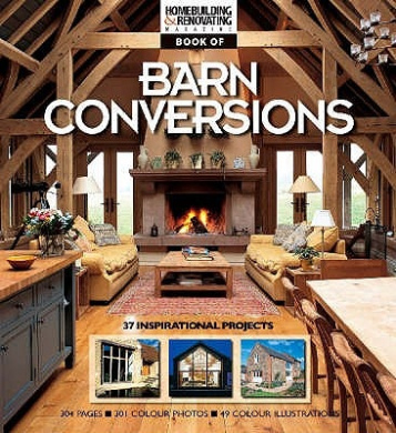 The Homebuilding and Renovating Book of Barn Conversions: Complete Fully Illustrated Stories of 35 Inspirational Projects