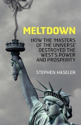Meltdown - How the 'Masters of the Universe' Destroyed the West's Power and Prosperity
