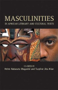 Masculinities In African Cultural Texts