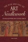 The Rise and Fall of Art Needlework