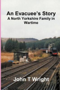 An Evacuee's Story A North Yorkshire Family in Wartime