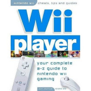 Wii Player - Your Complete A-Z Guide to the Nintendo Wii