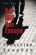 Nor Will You Escape