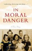 In Moral Danger: A True Story