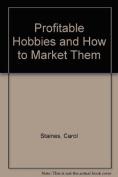 Profitable Hobbies & How to Market Them