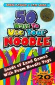 50 Ways to Use Your Noddle