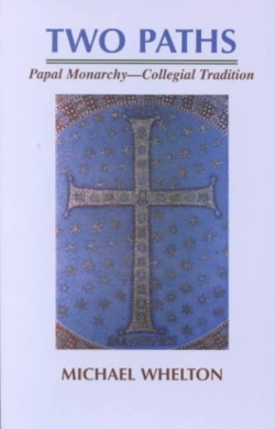 Two Paths: Papal Monarchy, Collegial Tradition, Rome's Claims of Papal Supremacy in the Light of Orthodox Christian Teaching