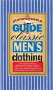 The Indispensable Guide to Classic Men's Clothing