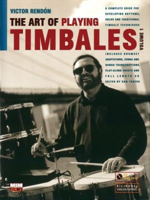 The Art of Playing Timbales, Vol. 1, Vol. 1: A Complete Guide for Developing Rhythms, Solos, and Traditional Timbale Techniques, Book & CD