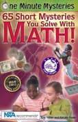 65 Short Mysteries You Solve with Math! (One Minute Mysteries