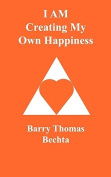 I AM Creating My Own Happiness