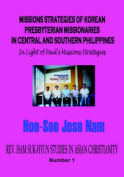 MISSIONS STRATEGIES OF KOREAN PRESBYTERIAN MISSIONARIES IN CENTRAL AND SOUTHERN PHILIPPINES