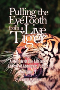 Pulling the Eyetooth from a Live Tiger