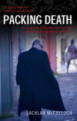Packing Death: The Inside Story of the Undercover Cop Who Cracked Australia's Deadliest Crime Family