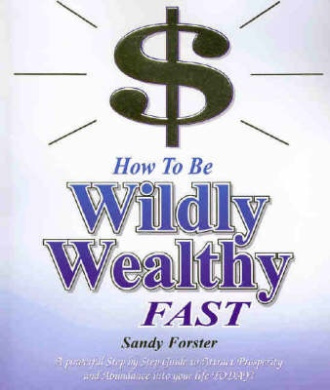 How to be Wildly Wealthy Fast!: A Powerful Step by Step Guide to to Attract Prosperity and Abundance into Your Life Today!