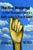 "The Five Ministries ""A New Testament Church's Study on the 5-Fold Ministry"""