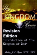 "Thy Kingdom Come, Volume One - Revision Edition ""An Introduction to The Kingdom of God"""