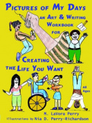 Pictures of My Days--An Art & Writing Workbook for Creating the Life You Want