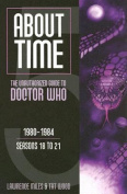 About Time 1980-1984 Seasons 18 to 21 (About Time; The Unauthorized Guide to Dr. Who