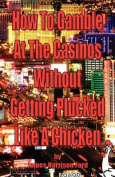 How to Gamble at the Casinos Without Getting Plucked Like a Chicken